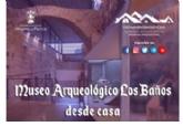Recorre el Museo Arqueológico Los Baños desde casa